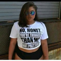 "As this woman tells through her shirt ""No, honey, you're thinner than me, not prettier."""