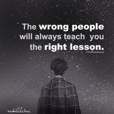 The Wrong People Will Always Teach You The Right Lesson / Photo Excellente Wisdom Quotes, Words Quotes, Me Quotes, Motivational Quotes, Inspirational Quotes, Sayings, Family Quotes Love, Great Quotes, Wrong Love Quotes