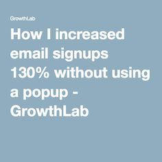 How I increased email signups 130% without using a popup - GrowthLab