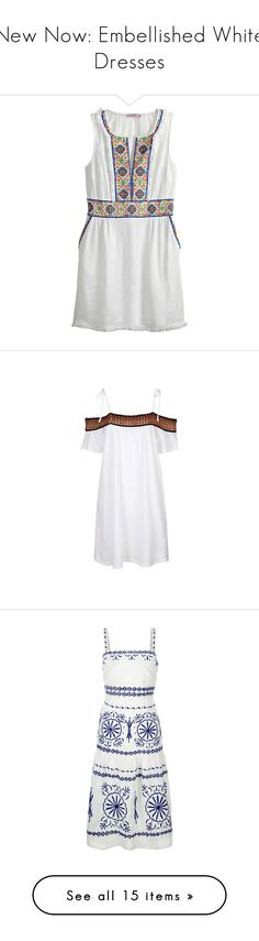 """New Now: Embellished White Dresses"" by polyvore-editorial ❤ liked on Polyvore featuring embellishedwhitedresses, dresses, white cc, summer shift dresses, boho dresses, linen dresses, white linen dress, mini dress, white and white strappy dress"