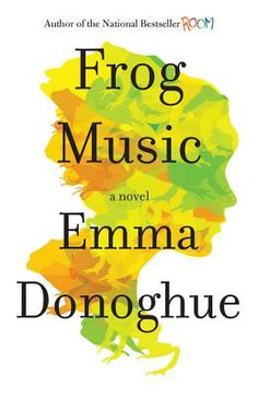 'Frog Music' van Emma Donoghue  (vertaald als 'Kikkermuziek')