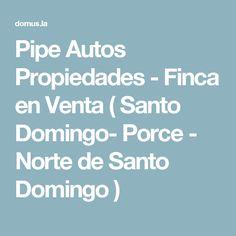 Pipe Autos Propiedades - Finca en Venta ( Santo Domingo- Porce - Norte de Santo Domingo )