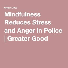 Mindfulness Reduces Stress and Anger in Police | Greater Good