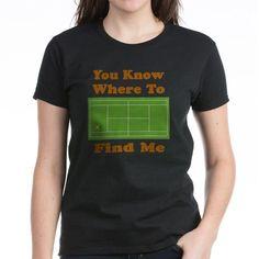 Find Me On Tennis Court Tee on CafePress.com