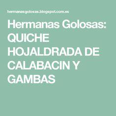 Hermanas Golosas: QUICHE HOJALDRADA DE CALABACIN Y GAMBAS