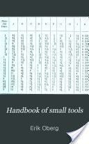 """""""Handbook of Small Tools: Comprising Threading Tools, Taps, Dies, Cutters, Drills, and Reamers"""" - Anonymous - 1908, 517 pp."""