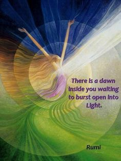#Rumi ..there is a dawn inside you waiting to burst open into light