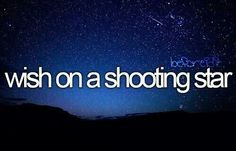 ive done this(:  i saw four or five shooting stars (all in one night) this past summer. it was amazing.
