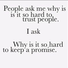 Don't make a promise that you can't keep, because it just ends up with people getting hurt!
