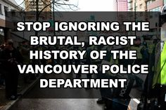 Stop ignoring the brutal racist history of the Vancouver Police Department | Our Queer Stories | LGBTQ Coming Out Stories and More