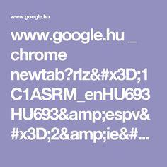 www.google.hu _ chrome newtab?rlz=1C1ASRM_enHU693HU693&espv=2&ie=UTF-8