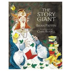 """Every child should have a copy of Brian Patten and Chris Riddell 's """"The Story Giant""""."""