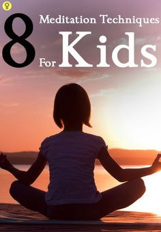 8 Simple Meditation Techniques For Kids : Here are 8 simple and easy meditation exercises that would be perfect for your Kid.