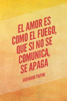 """Palabras de Amor y de Aliento ❤ """"El #Amor es como el #Fuego, que si no se comunica, se apaga""""."""