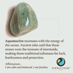 Aquamarine resonates with the energy of the ocean. Ancient tales said that these stones were the treasure of mermaids, making them traditional talismans for good luck, fearlessness and protection.