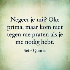 Ton kennen ze je agliek were. Hard Quotes, Funny Quotes, This Is Us Quotes, Love Quotes, Sef Quotes, Motivational Quotes, Inspirational Quotes, Broken Quotes, Dutch Quotes