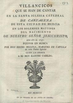 Villancicos que se han de cantar en la Santa Iglesia Catedral de Cartagena de esta ciudad de Murcia, en los solemnes maytines del nacimiento de Nuestro Señor Jesuchristo este año de 1797