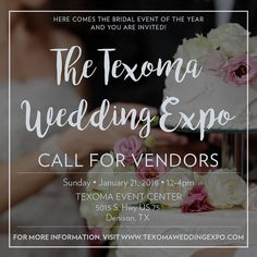 The 2018 Texoma Wedding Expo Is Coming Up And We Want You To Be There!  Learn More About Vendor Registration At Texomaweddingexpo.com Texoma Bride  Guide ...