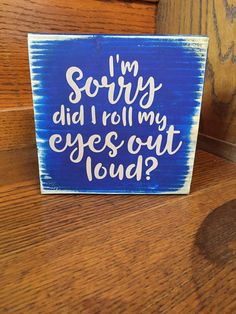 I'm sorry, did I roll my eyes out loud? Im Sorry, Out Loud, Drink Sleeves, Rocks, Rustic, Signs, Eyes, Board, Handmade Gifts
