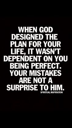 When God designed the plan for your life, it wasn't dependent on you being perfect. Your mistakes are not a surprise to Him. He is SO good!