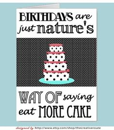 Eat more cake Funny Birthday Quotes Printable birthday cards  #printable-birthday-cards