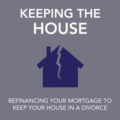 Keeping the House in a Divorce by Refinancing Your Mortgage -- http://www.divorcenet.com/states/nationwide/keep_the_house_and_refinance_the_mortgage