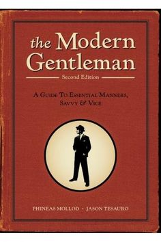 The Modern Gentleman - Book. It doesn't hurt to read about how to be a better man. Women love manners and chivalry.