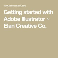 Getting started with Adobe Illustrator ~ Elan Creative Co.