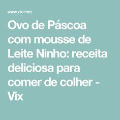 Ovo de Páscoa com mousse de Leite Ninho: receita deliciosa para comer de colher - Vix