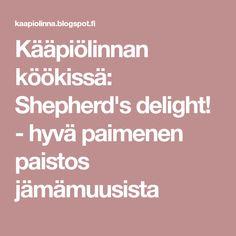 Kääpiölinnan köökissä: Shepherd's delight! - hyvä paimenen paistos jämämuusista