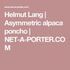 Helmut Lang   Asymmetric alpaca poncho   NET-A-PORTER.COM
