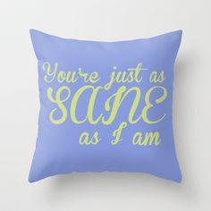 You're Just As Sane As I Am - Luna Lovegood (Harry Potter) Throw Pillow by Lauren Ward  - $20.00