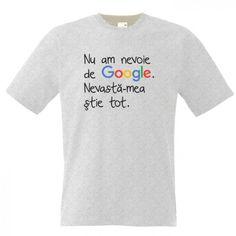 Tricou cu mesaj funny: Nu am nevoie de Google. Nevasta-mea stie tot. Funny Things, Google, Sewing Projects, David, Mens Tops, T Shirt, Women, Fashion, Embroidery