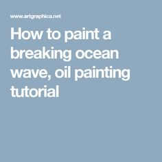 How to paint a breaking ocean wave, oil painting tutorial                                                                                                                                                                                 More