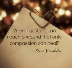 TOP KINDNESS quotes and sayings by famous authors like Steve Maraboli : A kind gesture can reach a wound that only compassion can heal.