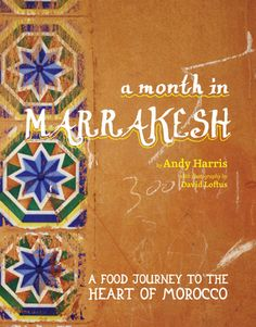 A Month in Marrakesh: Recipes From the Heart of Morocco | Andy Harris, David Loftus
