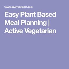 Easy Plant Based Meal Planning | Active Vegetarian