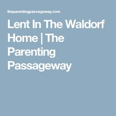 Lent In The Waldorf Home | The Parenting Passageway