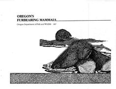 Oregon's furbearing mammals, by the Oregon Department of Fish and Wildlife
