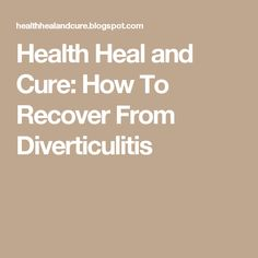 Health Heal and Cure: How To Recover From Diverticulitis