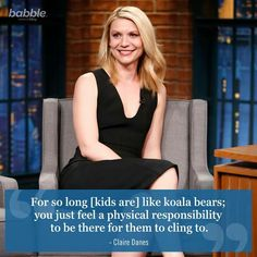 BRB hugging our own little koalas. Claire Danes, Star Quotes, Celebration Quotes, No Response, Mom, Feelings, Celebrity Quotes, Celebrities, Quotation
