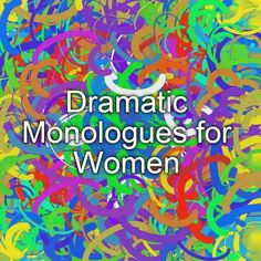 Dramatic Monologues for Women
