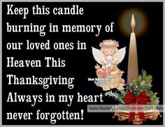Keep this candle lighting on thanksgiving in memory of our love ones in heaven