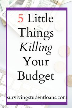 Having trouble with your budget? Not sure where all your money goes? Surprisingly, it is usually the little things that are killing your budget. They can easily sneak up on you. Check out 5 little things that may be killing your budget.