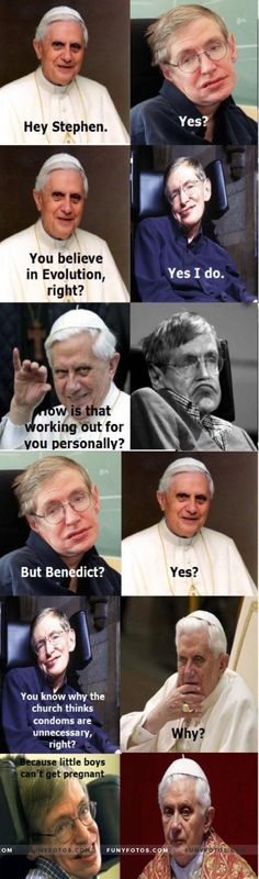 Stephen Hawking vs. Pope Benedict - Click Here to view in larger Resolutions http://funyfotos.com/funny-photos/stephen-hawking-vs-pope-benedict/