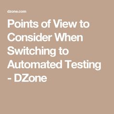Points of View to Consider When Switching to Automated Testing - DZone