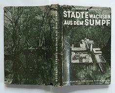 Vincenzo Rossetti: Städte wachsen aus dem Sumpf. Ernst Rowohlt Verlag, Berlin, 1938. Printer: Leipziger Verlagsdruckerei AG. vorm. Fischer & Kürsten. Size: 22 x 14 cm. Designer: Herbert Bayer.