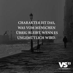 Charakter ist das, was vom Menschen übrig bleibt, wenn es ungemütlich wird.