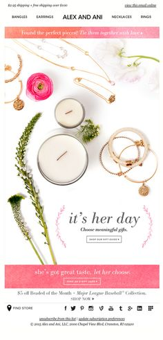 Gorgeous email from Alex + Ani promoting their Mother's Day Gift Guide. Clean type and gorgeous product shots here.