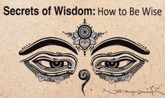 Secrets Of Wisdom: How to Be Wise